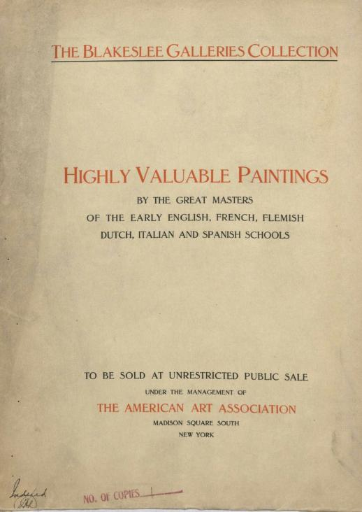 American Art Association - Illustrated catalogue of the extensive collection of highly valuable paintings by the great masters of the early English, French, Flemish, Dutch, Italian and Spanish schools [electronic resource] : from the widely known Blakeslee Galleries, of which, on application of the Columbia Trust Company and Mrs. Theron J. Blakeslee, administrators of the late Theron J. Blakeslee, Surrogate Cohalan has ordered a public sale to be made, in the grand ballroom of the Plaza Hotel Fifth Avenue, 58th to 59th Street, on the evenings herein stated