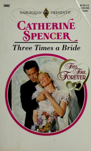 Cover of: Three Times A Bride (This Time, Forever) | Catherine Spencer