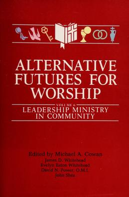 Cover of: Alternative Futures for Worship, Volume 6 | David Power, Evelyn Whitehead, John Shea