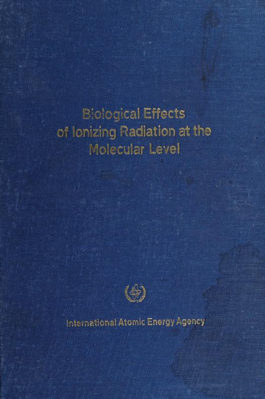 Biological effects of ionizing radiation at the molecular level by Symposium on the Biological Effects of Ionizing Radiation at the Molecular Level (1962 Brno, Czechoslovakia)