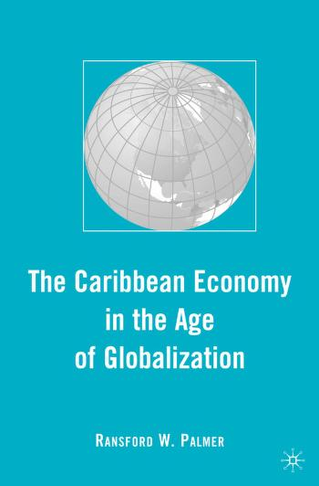 The Caribbean economy in the age of globalization by Ransford W. Palmer