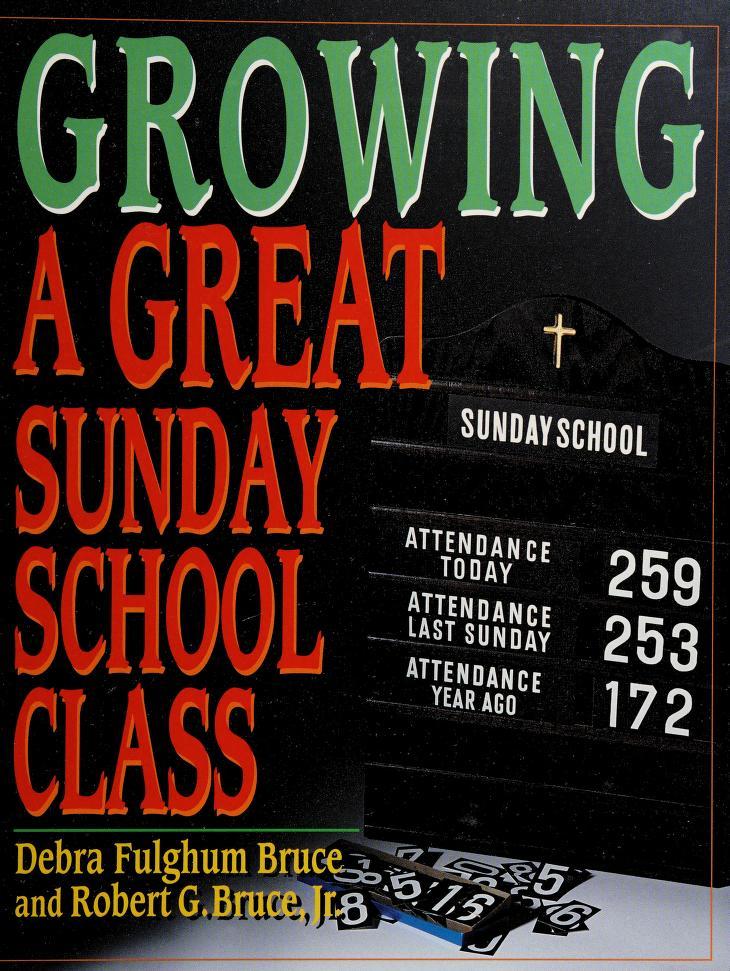 Growing a great Sunday school class by Debra Fulghum Bruce