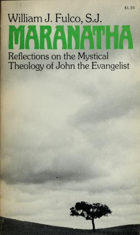 Cover of: Maranatha; reflections on the mystical theology of John the Evangelist   William J. Fulco