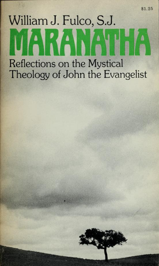 Maranatha; reflections on the mystical theology of John the Evangelist by William J. Fulco