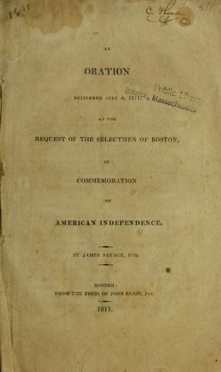 An oration delivered July 4, 1811, at the request of the selectmen of Boston in commemoration of American independence by Savage, James