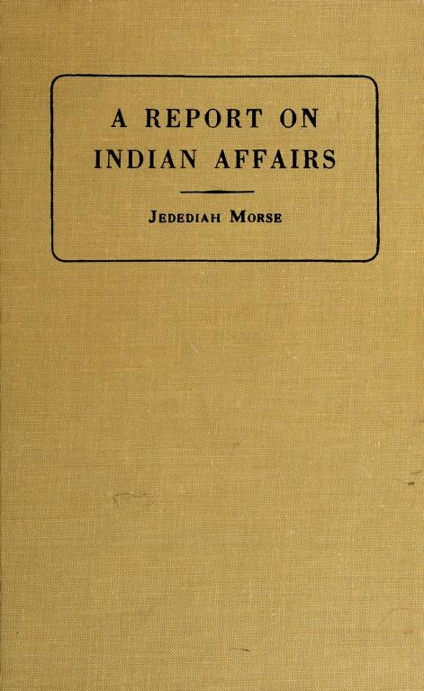 A report to the Secretary of War of the United States on Indian affairs by Jedidiah Morse