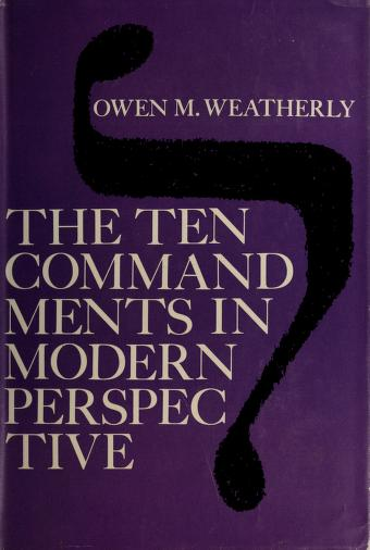 The Ten commandments in modern perspective by Owen Milton Weatherly